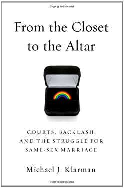 From the Closet to the Altar: Courts, Backlash, and the Struggle for Same-Sex Marriage 9780199922109