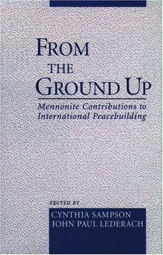 From the Ground Up: Mennonite Contributions to International Peacekeeping 9780195136425
