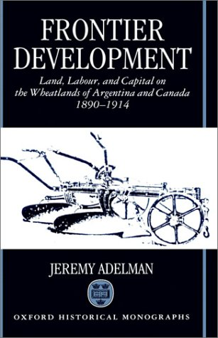 Frontier Development: Land, Labour, and Capital on the Wheatlands of Argentina and Canada, 1890-1914 9780198204411