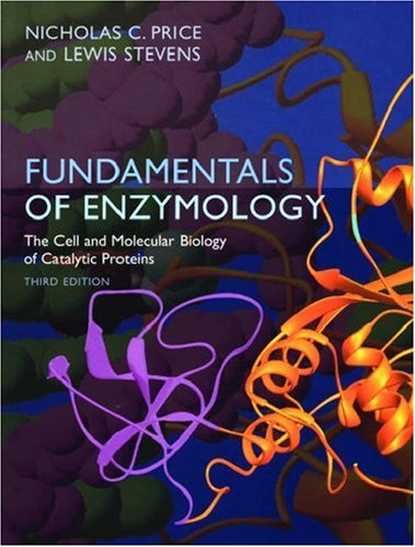 Fundamentals of Enzymology: The Cell and Molecular Biology of Catalytic Proteins - 3rd Edition