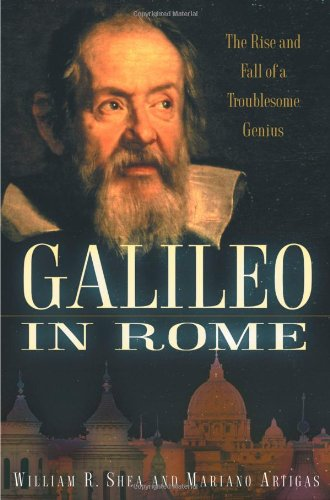 Galileo in Rome: The Rise and Fall of a Troublesome Genius
