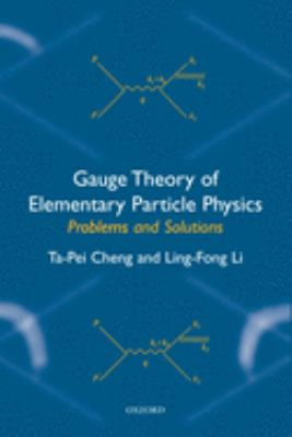 Gauge Theory of Elementary Particle Physics: Problems and Solutions 9780198506218