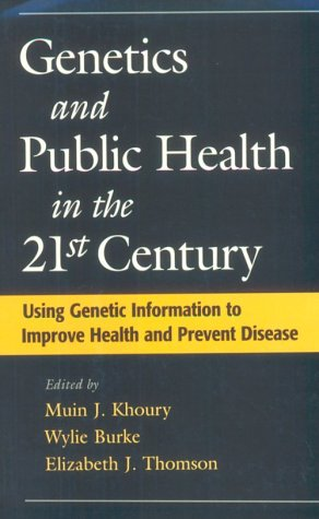 Genetics and Public Health in the 21st Century: Using Genetic Information to Improve Health and Prevent Disease 9780195128307