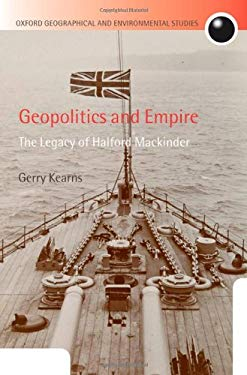 Geopolitics and Empire: The Legacy of Halford Mackinder 9780199230112