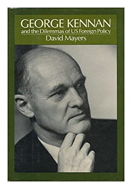 George Kennan and the Dilemmas of Us Foreign Policy
