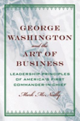 George Washington and the Art of Business: The Leadership Principles of America's First Commander-In-Chief 9780195189780