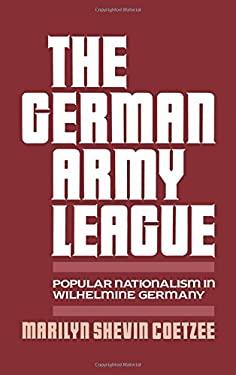 German Army League: Popular Nationalism in Wilhelmine Germany 9780195061093