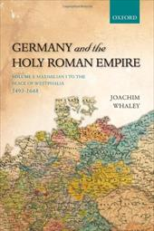 Germany and the Holy Roman Empire, Volume 1: Maximilian I to the Peace of Westphalia, 1490-1648
