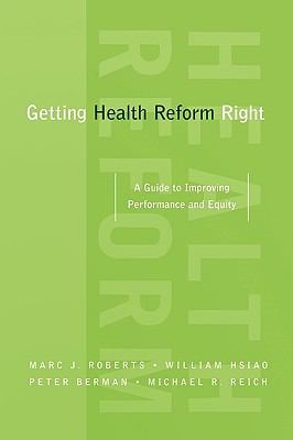 Getting Health Reform Right: A Guide to Improving Performance and Equity 9780195371505