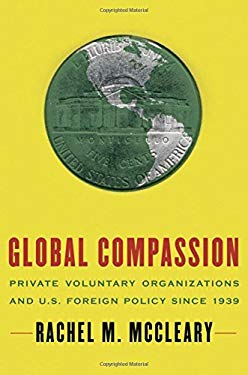Global Compassion: Private Voluntary Organizations and U.S. Foreign Policy Since 1939 9780195371178