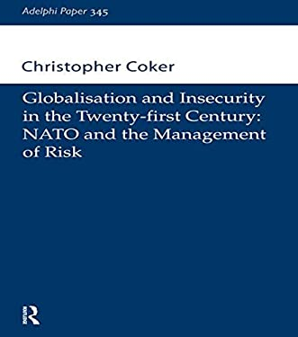 Globalisation and Insecurity in the Twenty-First Century: NATO and the Management of Risk 9780198516712