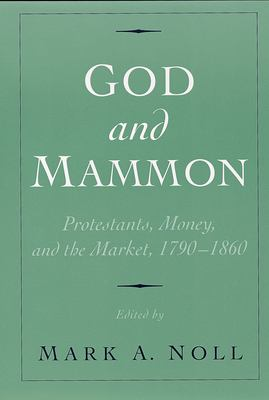 God and Mammon: Protestants, Money, and the Market, 1790-1860 9780195148015
