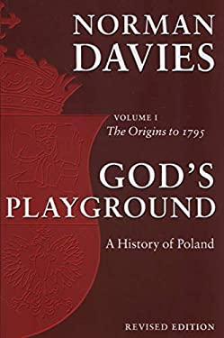 God's Playground: A History of Poland: The Origins to 1795