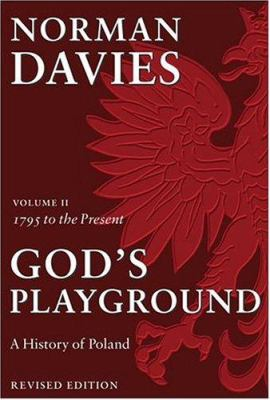 God's Playground: A History of Poland: In Two Volumes; Volume II: 1795 to the Present 9780199253401