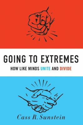 Going to Extremes: How Like Minds Unite and Divide 9780195378016