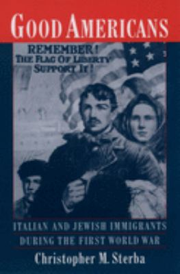 Good Americans: Italian and Jewish Immigrants During the First World War 9780195154887