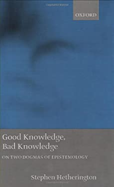 Good Knowledge, Bad Knowledge: On Two Dogmas of Epistemology 9780199247349