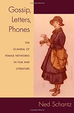 Gossip, Letters, Phones: The Scandal of Female Networks in Film and Literature 9780195335910