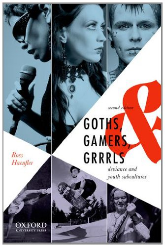 Goths, Gamers, & Grrrls: Deviance and Youth Subcultures 9780199924837