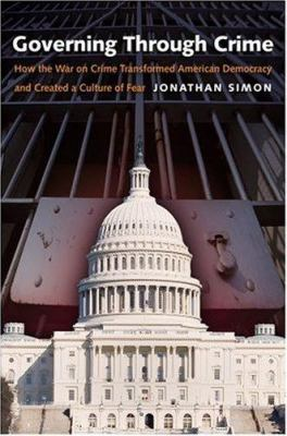 Governing Through Crime: How the War on Crime Transformed American Democracy and Created a Culture of Fear 9780195181081