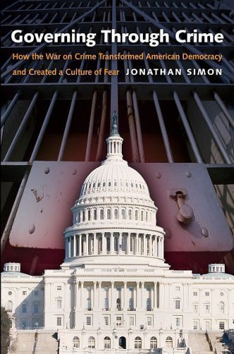 Governing Through Crime: How the War on Crime Transformed American Democracy and Created a Culture of Fear 9780195386011