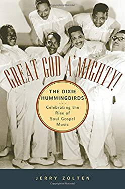 Great God A'Mighty! the Dixie Hummingbirds: Celebrating the Rise of Soul Gospel Music 9780195152722