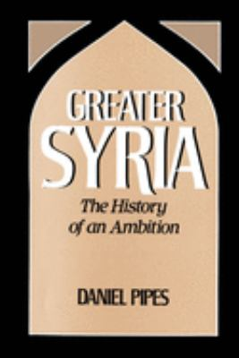 Greater Syria: The History of an Ambition 9780195060225