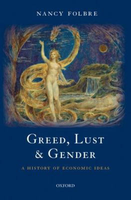 Greed, Lust & Gender: A History of Economic Ideas 9780199238422