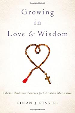 Growing in Love and Wisdom: Tibetan Buddhist Sources for Christian Meditation 9780199862627