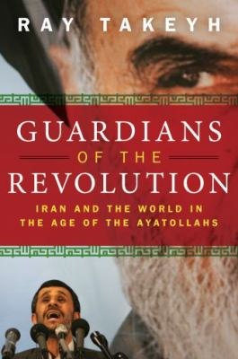 Guardians of the Revolution: Iran and the World in the Age of the Ayatollahs 9780195327847
