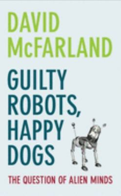 Guilty Robots, Happy Dogs: The Question of Alien Minds 9780199219292