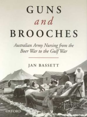 Guns and Brooches: Australian Army Nursing from the Boer War to the Gulf War 9780195540840