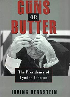 Guns or Butter: The Presidency of Lyndon Johnson 9780195063127