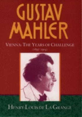 Gustav Mahler: Volume 2: Vienna: The Years of Challenge (1897-1904) 9780193151598