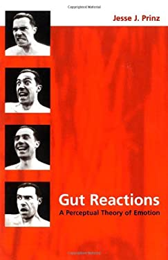 Gut Reactions: A Perceptual Theory of Emotion 9780195151459