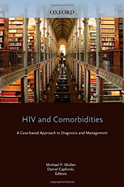 HIV and Comorbidities: A Case Based Approach to Diagnosis and Management 9780195380200