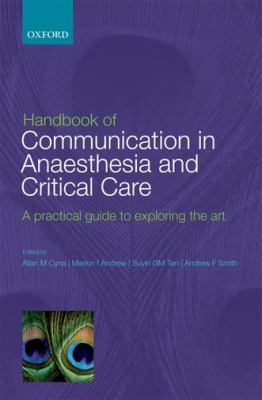 Handbook of Communication in Anaesthesia and Critical Care: A Practical Guide to Exploring the Art 9780199577286