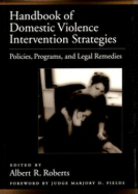 Handbook of Domestic Violence Intervention Strategies: Policies, Programs, and Legal Remedies 9780195151701