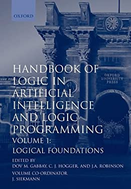 Handbook of Logic in Artificial Intelligence and Logic Programming: Volume 1: Logical Foundations 9780198537458