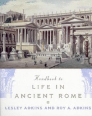 Handbook to Life in Ancient Rome - Adkins, Lesley / Adkins, Roy A.