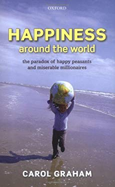 Happiness Around the World: The Paradox of Happy Peasants and Miserable Millionaires 9780199549054