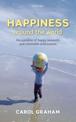 Happiness Around the World: The Paradox of Happy Peasants and Miserable Millionaires 9780199606283