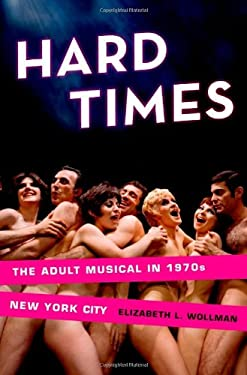 Hard Times: The Adult Musical in 1970s New York City 9780199747481