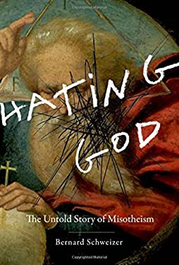 Hating God: The Untold Story of Misotheism 9780199751389