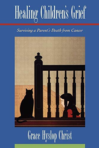 Healing Children's Grief: Surviving a Parent's Death from Cancer 9780195105919