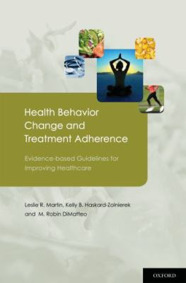 Health Behavior Change and Treatment Adherence: Evidence-Based Guidelines for Improving Healthcare 9780195380408