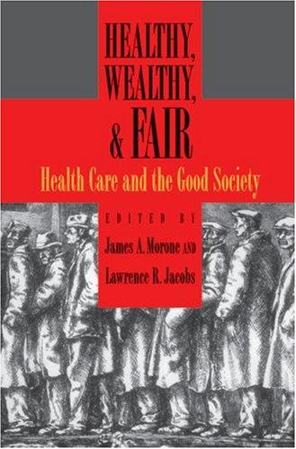 Healthy, Wealthy, & Fair: Health Care and the Good Society 9780195335255