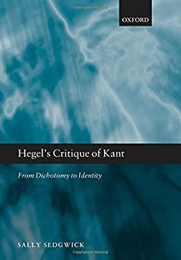 Hegel's Critique of Kant: From Dichotomy to Identity 9780199698363