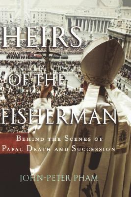 Heirs of the Fisherman: Behind the Scenes of Papal Death and Succession 9780195178340
