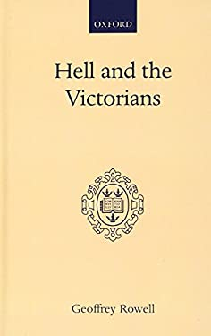 Hell and the Victorians: A Study of the Nineteenth-Century Theological Controversies Concerning Eternal Punishment and the Future Life 9780198266389